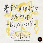 [Album] Onkui – 着飾る時代は終わった。 -Be yourself- (2016.05.21/RAR/MP3)