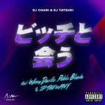 [Single] DJ CHARI & DJ TATSUKI – ビッチと会う (feat. Weny Dacillo, Pablo Blasta & JP THE WAVY) (2017.08.18…