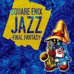 [Album] SQUARE ENIX JAZZ -FINAL FANTASY- (2017.11.22/MP3/RAR)