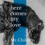 [Single] Mr.Children – here comes my love (2018.01.18/AAC/RAR)
