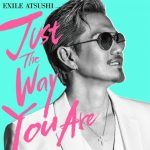 [Single] EXILE ATSUSHI – Just The Way You Are (2018.04.11/AAC/RAR)