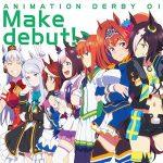 [Single] TVアニメ『ウマ娘 プリティーダービー』OP主題歌 ANIMATION DERBY 01 Make debut! (2018.04.25/MP3/RAR/55MB)