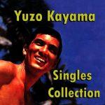 [Album] Yuzo Kayama – Singles Collection (FLAC/MP3/ZIP)