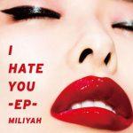 [Album] 加藤ミリヤ – I HATE YOU -EP- (2018.03.21/MP3/ALAC/RAR)
