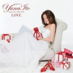 [Album] Yuna Ito – LOVE ~Singles Best 2005-2010~(FLAC + MP3/RAR)
