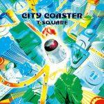 [Album] T-SQUARE – City Coaster (2018.04.25/MP3+Flac/RAR)