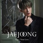 [Single] Jaejoong – Sign / Your Love (2018.06.27/AAC/RAR)