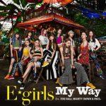 [Single] E-girls – My Way feat. FIRE BALL, MIGHTY CROWN & PKCZ(R) (2018.08.08/AAC/RAR)