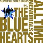 [Album] THE BLUE HEARTS – THE BLUE HEARTS 30th ANNIVERSARY ALL TIME MEMORIALS ~SUPER SELECTED SONGS~ (2012.02.04/MP3+FLAC/RAR)