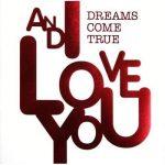 [Album] DREAMS COME TRUE – AND I LOVE YOU (2007/FLAC + MP3/RAR)