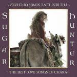 [Album] Chara – Sugar Hunter ~THE BEST LOVE SONGS OF CHARA~(2007/FLAC + MP3/RAR)