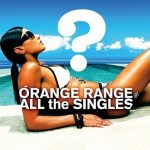 [Album] ORANGE RANGE – ALL the SINGLES (Reissue 2014) (FLAC Hi-Res + MP3/RAR)