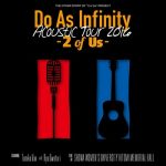 [Album] Do As Infinity – Do As Infinity Acoustic Tour 2016 -2 of Us- (2016.10.05/M4A/RAR)
