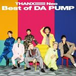 [Album] DA PUMP – THANX!!!!!! Neo Best of DA PUMP (2018.12.12/M4A/RAR)