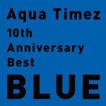 [Album] Aqua Timez – 10th Anniversary Best BLUE (2015.08.25/MP3/RAR)