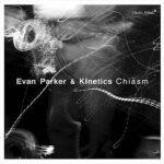 [Album] Evan Parker & Kinetics – Chiasm (2019.05.24/MP3+FLAC/RAR)