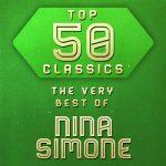 [Album] Nina Simone – Top 50 Classics – The Very Best of Nina Simone (2013/MP3/RAR)