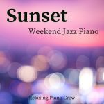 [Album] Relaxing Piano Crew – Sunset – Weekend Jazz Piano (2019.05.01/MP3/RAR)