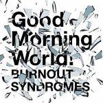 [Single] BURNOUT SYNDROMES – Good Morning World! (2019.07.06/MP3/RAR)