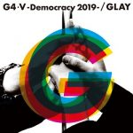 [Single] GLAY – G4·V-Democracy 2019- (2019.07.02/MP3+Flac/RAR)