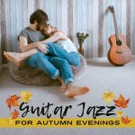[Album] Relaxing Jazz Guitar Academy – Guitar Jazz for Autumn Evenings (2017.10.06/MP3/RAR)