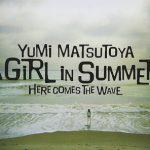 [Album] 松任谷由実 (Yumi Matsutoya) – A Girl In Summer (Remastered 2019) (2006.05.24/FLAC 24bit Lossless /RAR)