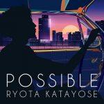 [Single] Ryota Katayose – Possible 片寄涼太 (2020.01.07/MP3/RAR)