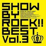 [Album] VARIOUS ARTISTS – SHOW BY ROCK!! BEST Vol.3 (2019.12.18/MP3/RAR)