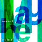 [Single] Seven Billion Dots – Maybe I  (2020.06.10/MP3/RAR)