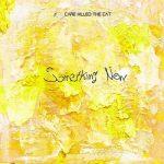 [Single] Care Killed the Cat – Something New (2020.01.29/FLAC + AAC/RAR)