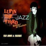 [Album] Yuji Ohno (大野雄二) & Friends – Lupin The Third Jazz – Bossa & Fusion (2002.07.24/FLAC 24bit Lossless /RAR)