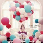 [Album] 西野カナ (Kana Nishino) – with LOVE (FLAC/RAR)