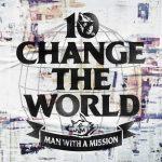 [Single] MAN WITH A MISSION – Change the World (2020.07.01/MP3/RAR)