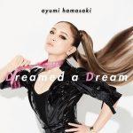 [Single] 浜崎あゆみ (Ayumi Hamasaki) – Dreamed a Dream (2020.07.31/FLAC + MP3/RAR)