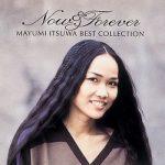 [Album] 五輪真弓 (Mayumi Itsuwa) – NOW & FOREVER ~五輪真弓ベストコレクション~ (1996.02.01/FLAC + MP3/RAR)