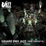 [Album] SQUARE ENIX JAZZ -FINAL FANTASY VII- at Billboard Live TOKYO (2020.09.23/MP3/RAR)
