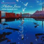 [Album] VA – Rasmus Faber Presents Platina Jazz – Anime Standards Vol. 2 (2010.11.17/FLAC 24bit Lossless/RAR)