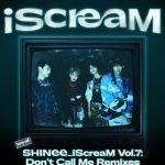 [Single] SHINee – iScreaM Vol.7 : Don't Call Me Remixes (2021.03.31/FLAC + MP3/RAR)