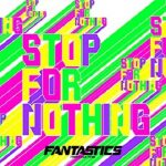 [Album] FANTASTICS from EXILE TRIBE – STOP FOR NOTHING (2021.04.28/FLAC + MP3/RAR)
