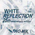 [Single] TWO-MIX – WHITE REFLECTION 25th anniversary edition (2021.04.29/FLAC + MP3/RAR)