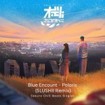 [Single] BLUE ENCOUNT – Polaris (Slushii Remix) Sakura Chill Beats Singles (2021.08.27/MP3 + FLAC/RAR)